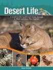 Desert Life: A Guide to the Southwest's Iconic Animals & Plants and How They Survive Cover Image