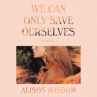 We Can Only Save Ourselves Cover Image