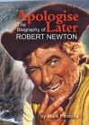 Apologise Later: The Biography of Robert Newton Cover Image