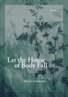 Let the House of Body Fall (First Book) Cover Image