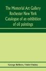The Memorial Art Gallery Rochester New York Catalogue of an exhibition of oil paintings Cover Image