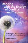 Dancing with the Energy of Conflict and Trauma: Letting Go - Finding Peace Cover Image