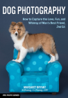 Dog Photography: How to Capture the Love, Fun, and Whimsy of Man's Best Friend Cover Image