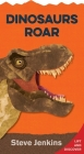 Dinosaurs Roar (shaped board book with lift-the-flaps): Lift-the-Flap and Discover Cover Image