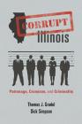 Corrupt Illinois: Patronage, Cronyism, and Criminality Cover Image