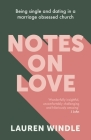 Notes on Love: Being Single and Dating in a Marriage Obsessed Church Cover Image