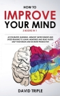How To Improve Your Mind: 3 Books in 1: Accelerated Learning, Memory Improvement and Speed Reading to Learn, Memorize and Read Faster, Map Your Cover Image