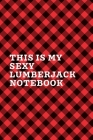 This Is My Sexy Lumberjack Notebook: September 26th Lumberjack Day - Count the Ties - Epsom Salts - Pacific Northwest - Loggers and Chin Whisker - Tim Cover Image