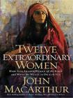 Twelve Extraordinary Women: How God Shaped Women of the Bible and What He Wants to Do with You (Christian Softcover Originals) Cover Image