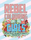 Rebel Colouring For Girls: Motivating Messages & Marvellous Mantras To Colour & Create Cover Image
