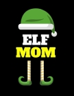 Elf Mom: Seasonal Notebook & Journal To Write In Cute Holiday Sayings, Quotes, Memories, Stories, Wish List, Recipes, Notes - F Cover Image