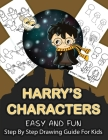 Harry's Character Step By Step Drawing Guide For Kids: Over 25 Easy and Fun Harry Potter Characters To Draw and Colour Cover Image