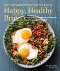 Anti-Inflammatory Eating for a Happy, Healthy Brain: 75 Recipes for Alleviating Depression, Anxiety, and Memory Loss (Anti-inflammatory Michelle Babb) Cover Image