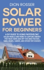 Solar Power for Beginners: A DIY Guide to Using Photovoltaic Solar Panels and More to Capture Energy for Your Home and off the Grid for RVs, Vans Cover Image