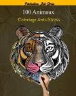 100 Animaux Coloriage Anti-Stress: 100 mandalas animaux livre de coloriage pour adultes,100 animaux (lions, chats, chiens, tigre etc..) motifs anti-st Cover Image
