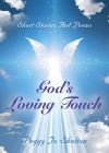 God's Loving Touch: Short Stories and Poems Cover Image