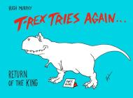 T-Rex Tries Again: Return of the King Cover Image