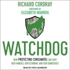 Watchdog: How Protecting Consumers Can Save Our Families, Our Economy, and Our Democracy Cover Image