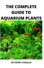 The Complete Guide to Aquarium Plants Cover Image