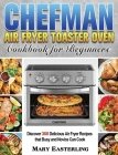 Chefman Air Fryer Toaster Oven Cookbook for Beginners: Discover 300 Delicious Air Fryer Recipes that Busy and Novice Can Cook Cover Image