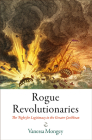 Rogue Revolutionaries: The Fight for Legitimacy in the Greater Caribbean (Early American Studies) Cover Image