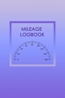 Mileage Logbook: Keeping Tabs on Your Mileage For Work and Private: Vehicle Mileage Journal: Gas and Mileage Tracker Book Cover Image