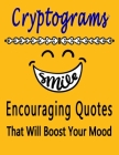 Cryptograms: 100 cryptograms puzzle books for adults large print, Encouraging Quotes That Will Boost Your Mood Cover Image