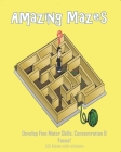 Amazing Mazes - Develop Fine Motor Skills, Concentration & Focus: 100 Mazes with Solutions: Maze Book for Kids 3-5, 6-8 Cover Image