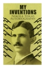 My Inventions - Nikola Tesla's Autobiography: Extraordinary Life Story of the Genius Who Changed the World Cover Image