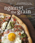 Against the Grain: Extraordinary Gluten-Free Recipes Made from Real, All-Natural Ingredients : A Cookbook Cover Image