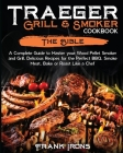 Traeger Grill & Smoker Cookbook: The Bible. A Complete Guide to Master your Wood Pellet Smoker and Grill. Delicious Recipes for the Perfect BBQ. Smoke Cover Image