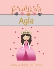 Princess Ayla Draw & Write Notebook: With Picture Space and Dashed Mid-line for Small Girls Personalized with their Name Cover Image