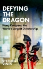 Defying the Dragon: Hong Kong and the World's Largest Dictatorship Cover Image