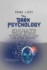 Dark Psychology: Learn the Art of Reading the Body Language of the People. 20+ Manipulation, Persuasion, and Hypnosis Techniques to Tak Cover Image