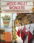 Wood Pallet Wonders: DIY Projects for Home, Garden, Holidays and More Cover Image