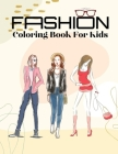 Fashion Coloring Book For Kids: Gorgeous Fashion Coloring Book For Teens, Girls, Kids Ages 4-8 Kids Fashion Design Coloring Books Stress Relieving Des Cover Image