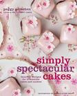 Simply Spectacular Cakes: Beautiful Designs for Irresistible Cakes and Cookies Cover Image