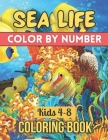 Sea Life Color By Number Coloring Book For Kids 4-8: Sea Animals Coloring Activity Book (Color by Number Books) Cover Image