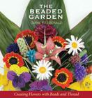 The Beaded Garden: Creating Flowers with Beads and Thread Cover Image