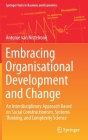 Embracing Organisational Development and Change: An Interdisciplinary Approach Based on Social Constructionism, Systems Thinking, and Complexity Scien (Springer Texts in Business and Economics) Cover Image