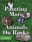 Painting More Animals on Rocks (Latest Edition) Cover Image