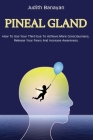 Pineal Gland: The Ultimate Guide to Awaken and Balance Your Chakras, Use Your Inner Energy and Reduce Stress and Anxiety Cover Image