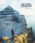 The Hidden Tracks: Wanderlust - Hiking Adventures Off the Beaten Path Cover Image