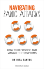Navigating Panic Attacks: How to Understand and Manage the Fear (A Mental Health Handbook) Cover Image