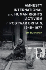 Amnesty International and Human Rights Activism in Postwar Britain, 1945-1977 (Human Rights in History) Cover Image
