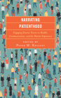Narrating Patienthood: Engaging Diverse Voices on Health, Communication, and the Patient Experience (Lexington Studies in Health Communication) Cover Image