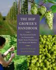 The Hop Grower's Handbook: The Essential Guide for Sustainable, Small-Scale Production for Home and Market Cover Image