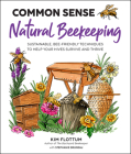 Common Sense Natural Beekeeping: Sustainable, Bee-Friendly Techniques to Help Your Hives Survive and Thrive Cover Image