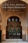 Islamic Palace Architecture in the Western Mediterranean: A History Cover Image