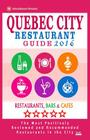 Quebec City Restaurant Guide 2016: Best Rated Restaurants in Quebec City, Canada - 400 restaurants, bars and cafés recommended for visitors, 2016 Cover Image